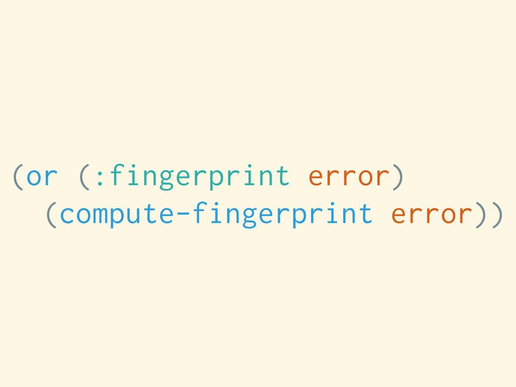 (or (:fingerprint error) (compute-fingerprint e...