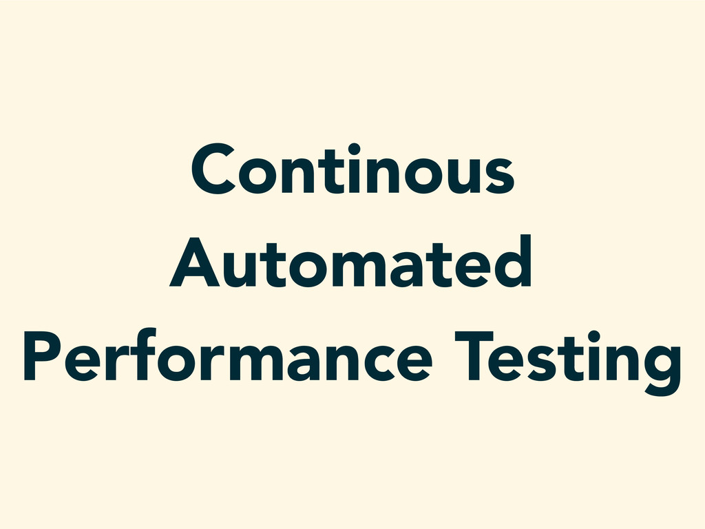 Continous Automated Performance Testing