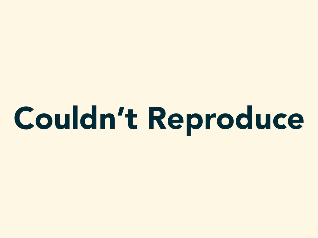 Couldn't Reproduce