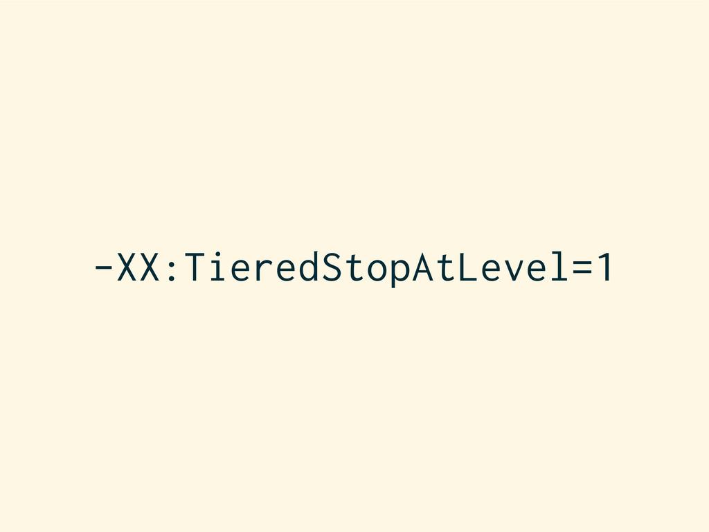 -XX:TieredStopAtLevel=1
