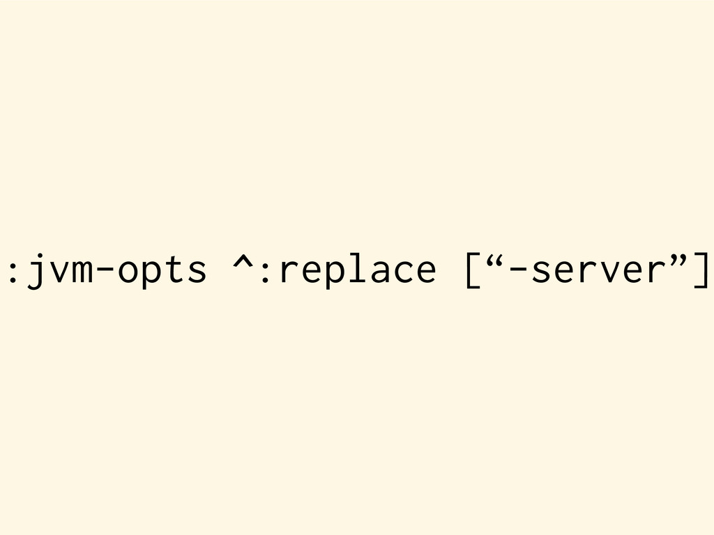 """:jvm-opts ^:replace [""""-server""""]"""