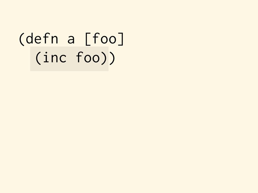 (defn a [foo] (inc foo))