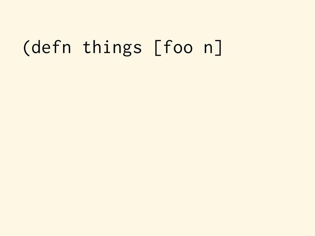 (defn things [foo n]