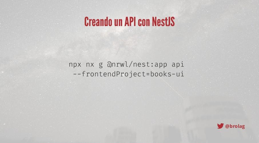 @brolag Creando un API con NestJS npx nx g @nrw...