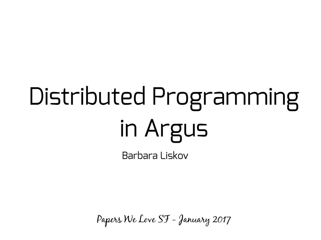 Distributed Programming in Argus Barbara Liskov...