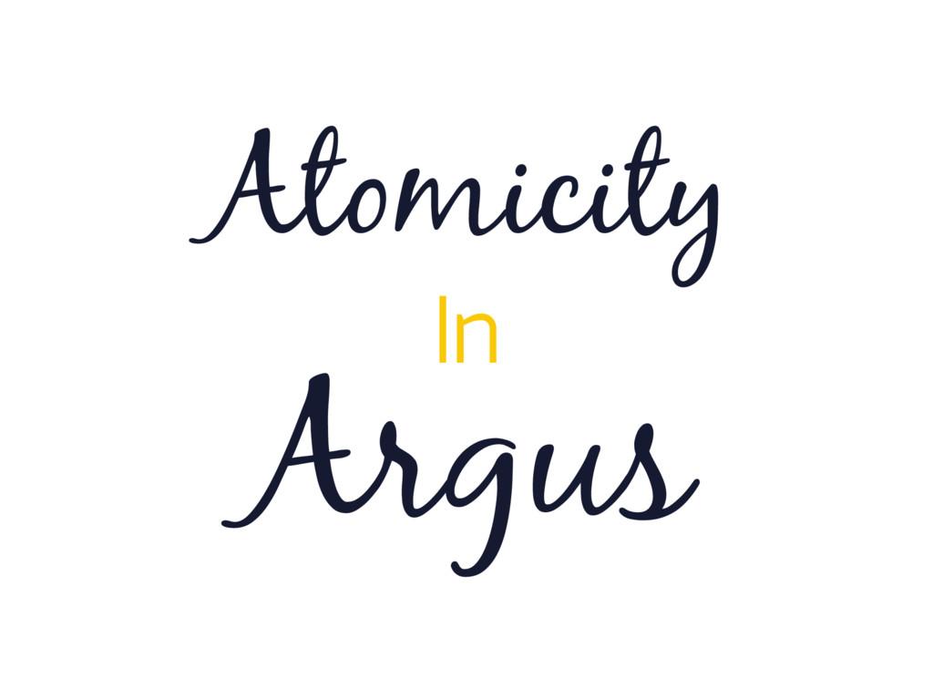 Argus Atomicity In