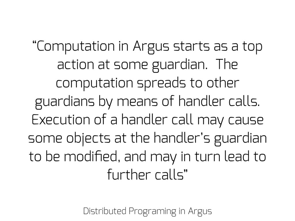 "Distributed Programing in Argus ""Computation in..."