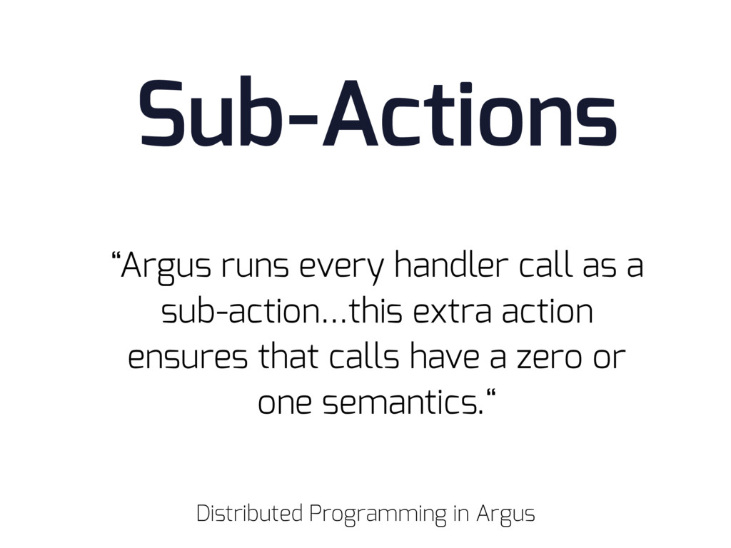 "Sub-Actions ""Argus runs every handler call as a..."