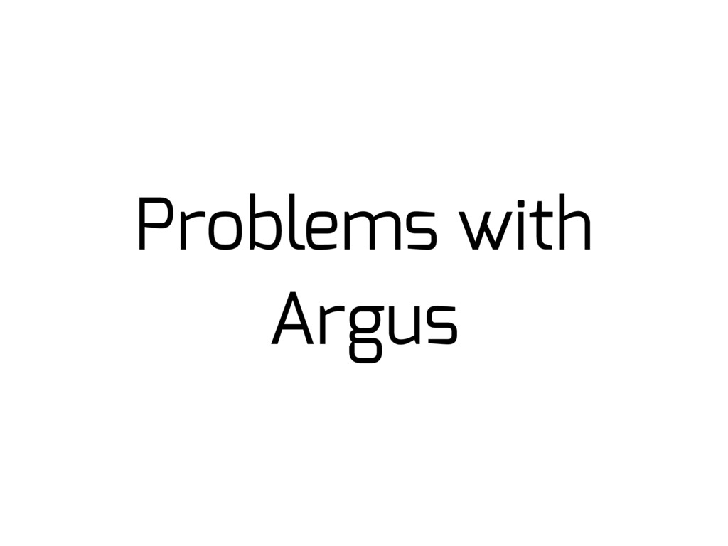 Problems with Argus