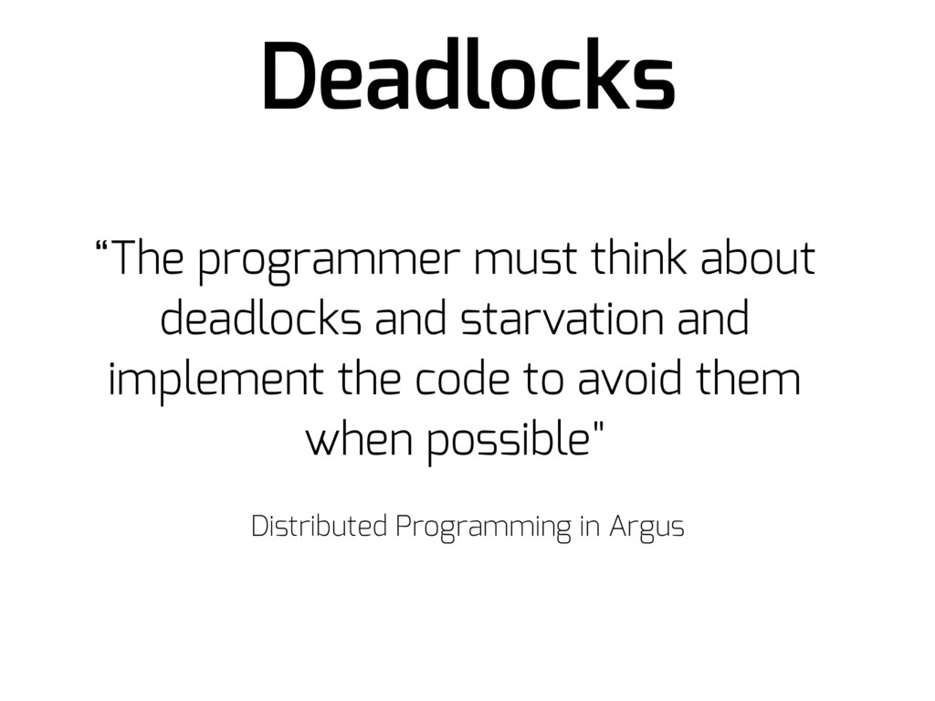 "Deadlocks ""The programmer must think about dead..."