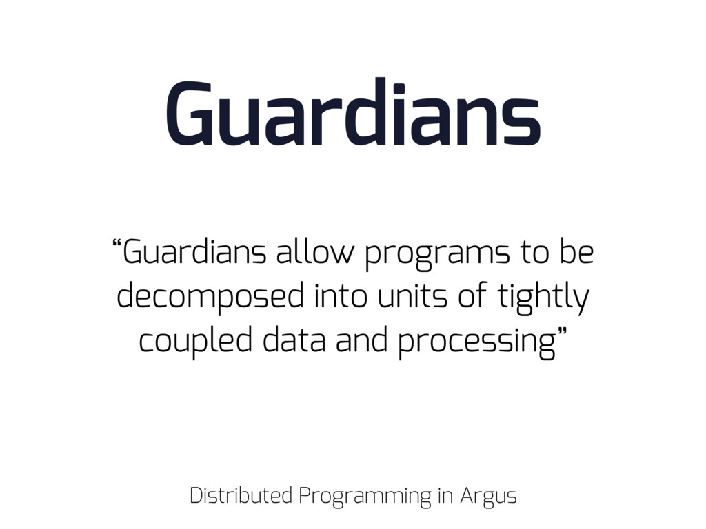 """Guardians allow programs to be decomposed into..."