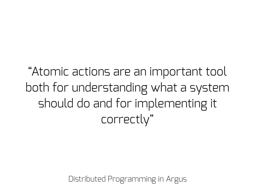 """Atomic actions are an important tool both for ..."
