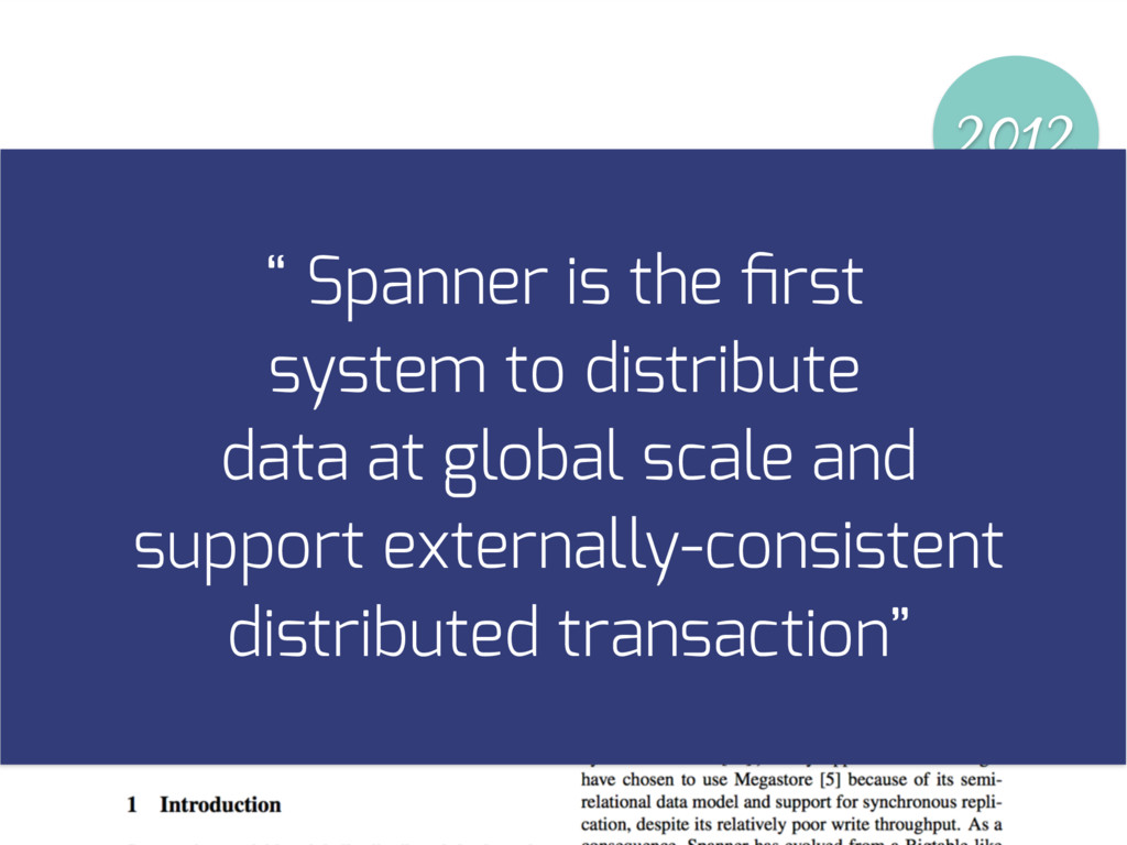 "2012 "" Spanner is the first system to distribute..."