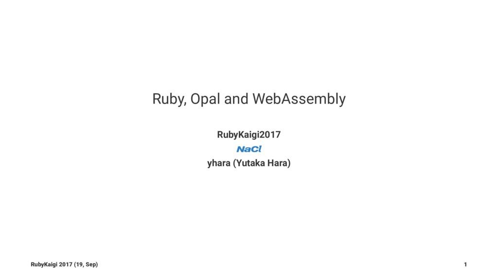Ruby, Opal and WebAssembly RubyKaigi2017 yhara ...