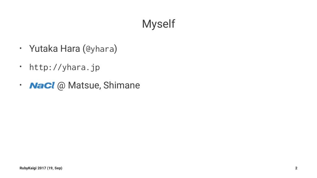 Myself • Yutaka Hara (@yhara) • http://yhara.jp...