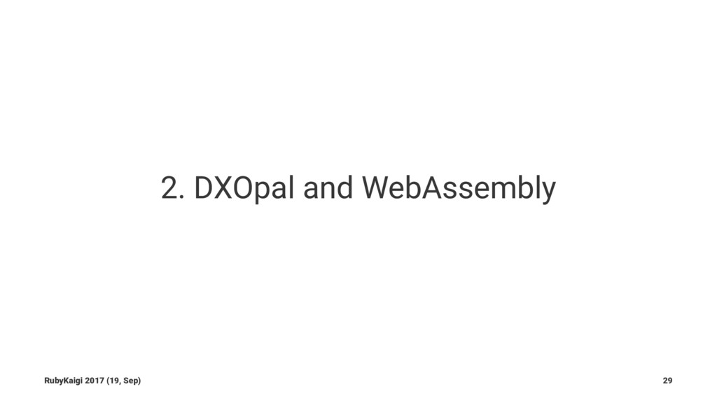 2. DXOpal and WebAssembly RubyKaigi 2017 (19, S...