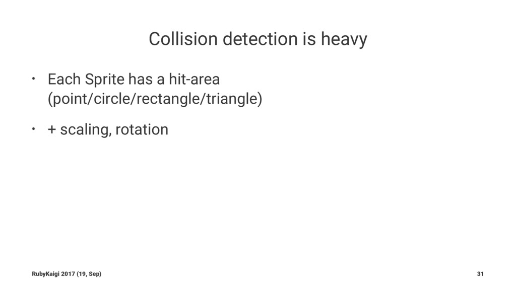 Collision detection is heavy • Each Sprite has ...