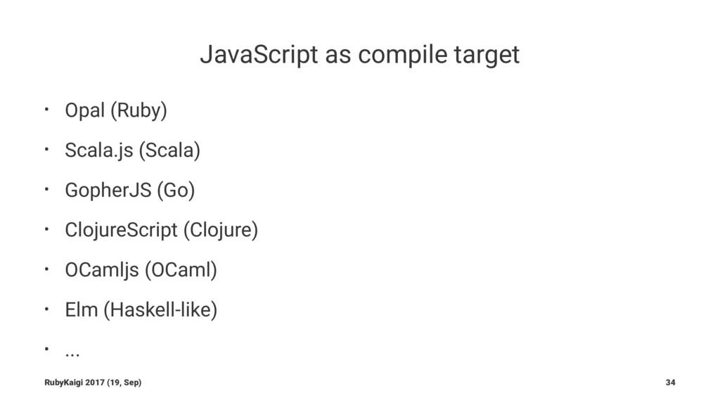 JavaScript as compile target • Opal (Ruby) • Sc...