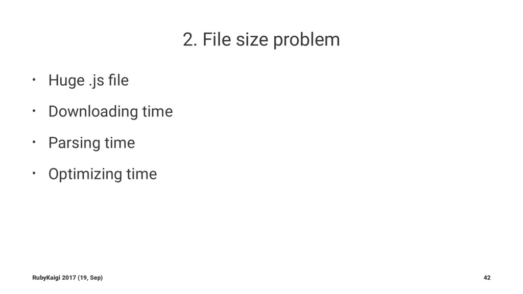 2. File size problem • Huge .js file • Downloadi...
