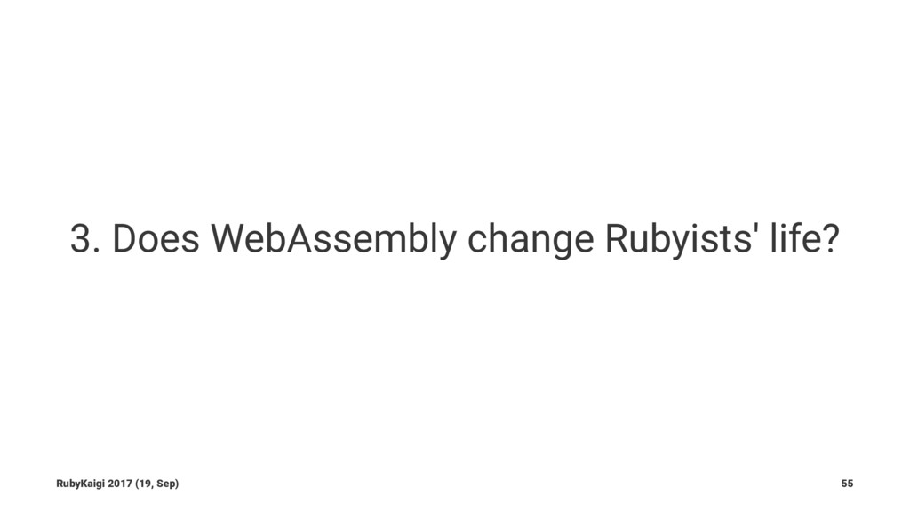 3. Does WebAssembly change Rubyists' life? Ruby...