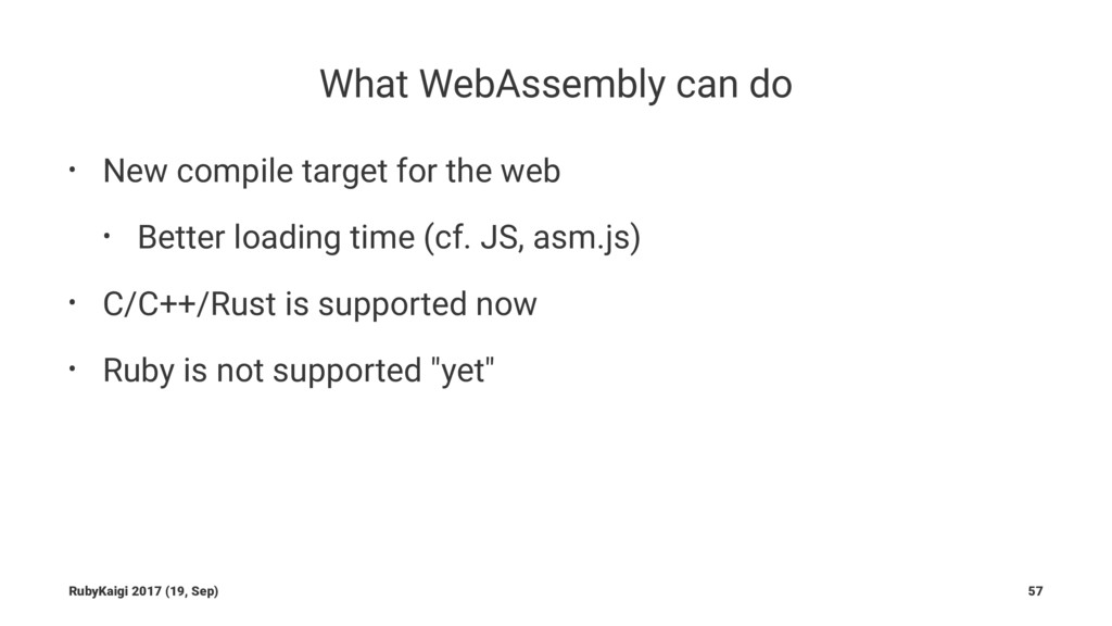 What WebAssembly can do • New compile target fo...
