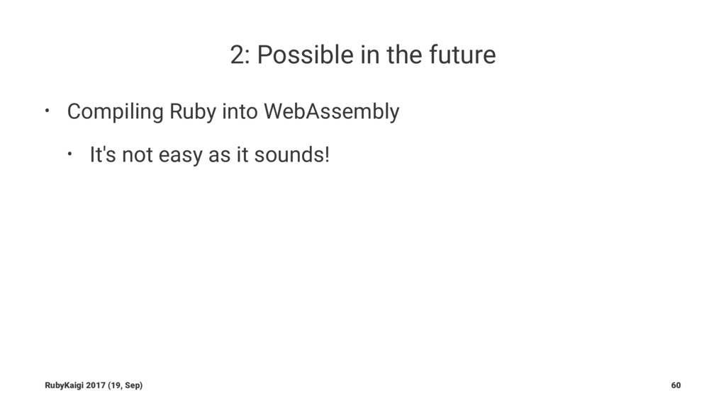 2: Possible in the future • Compiling Ruby into...