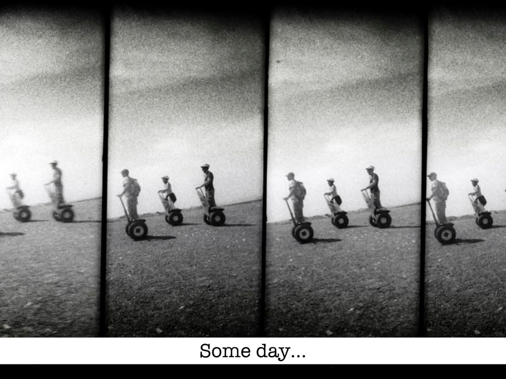 Some day…
