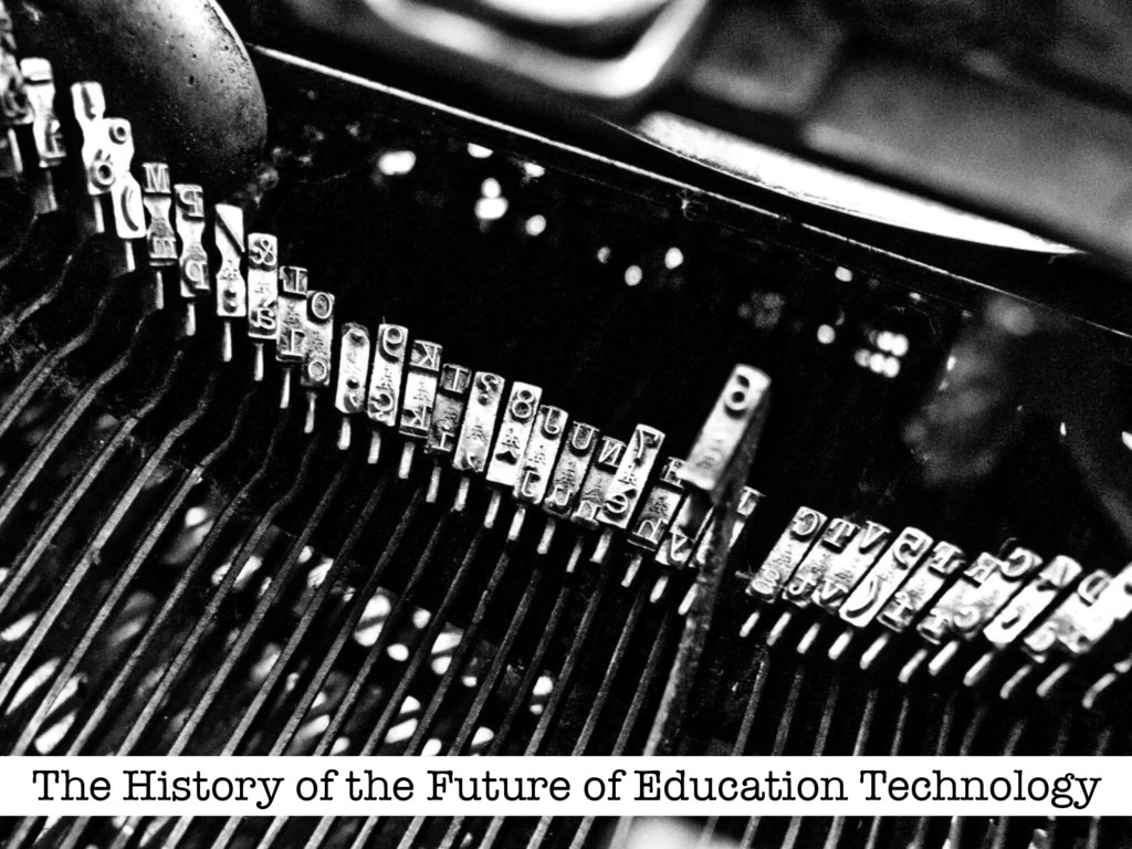 The History of the Future of Education Technolo...