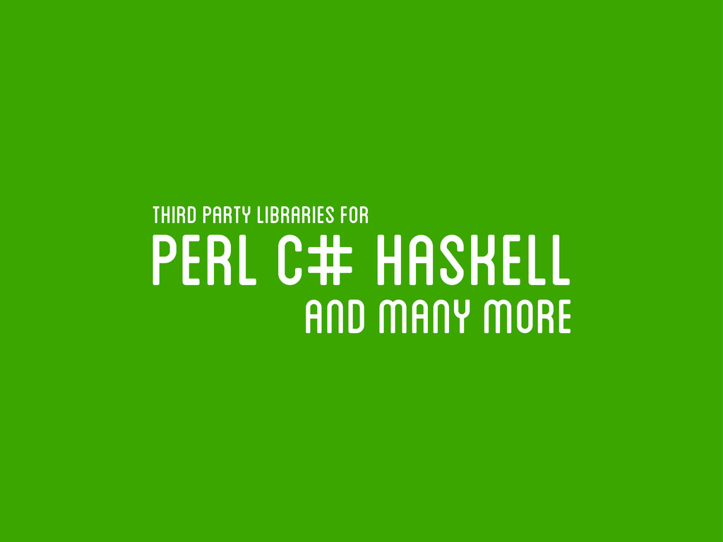 perl c# haskell and many more third party libra...