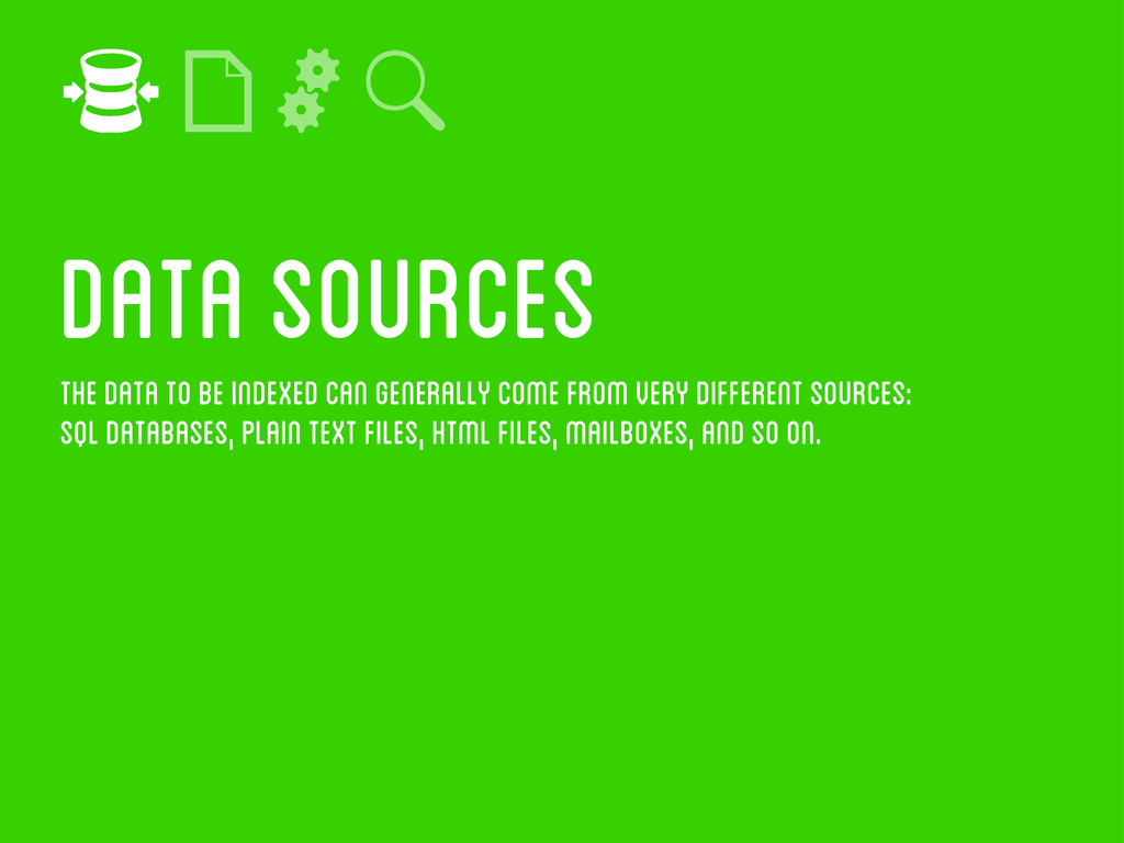 The data to be indexed can generally come from ...