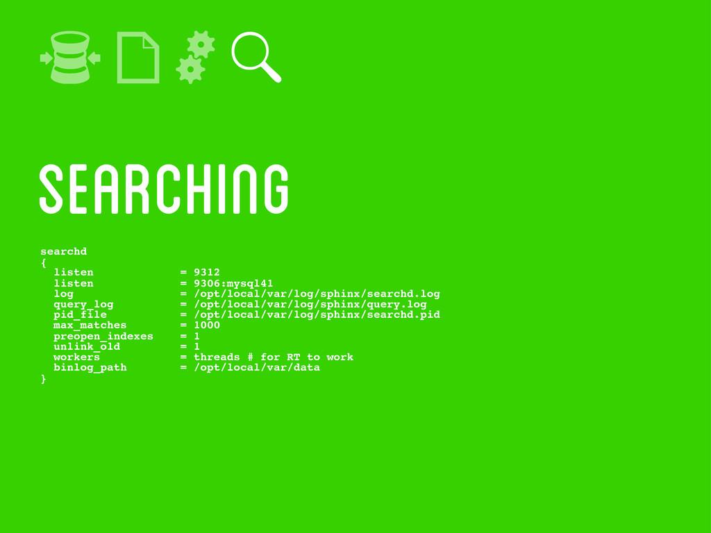 searching searchd { listen = 9312 listen = 9306...