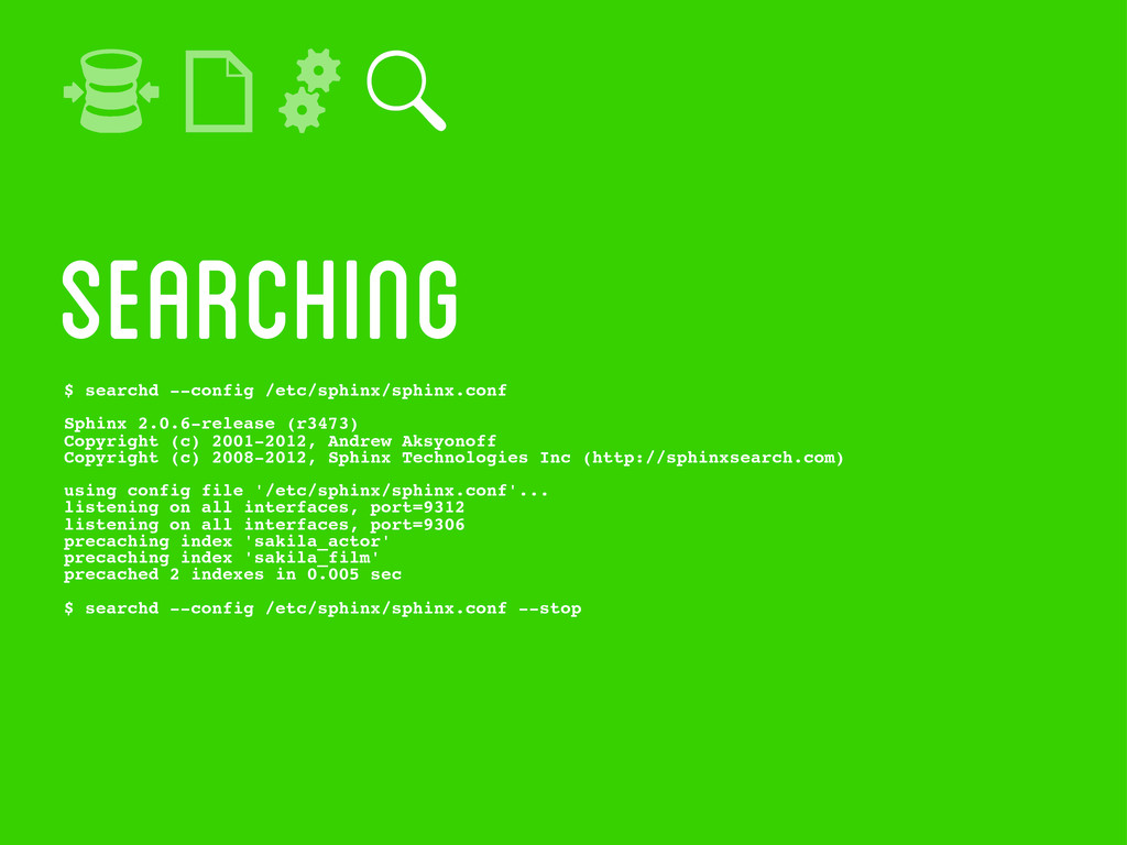 searching $ searchd --config /etc/sphinx/sphinx...