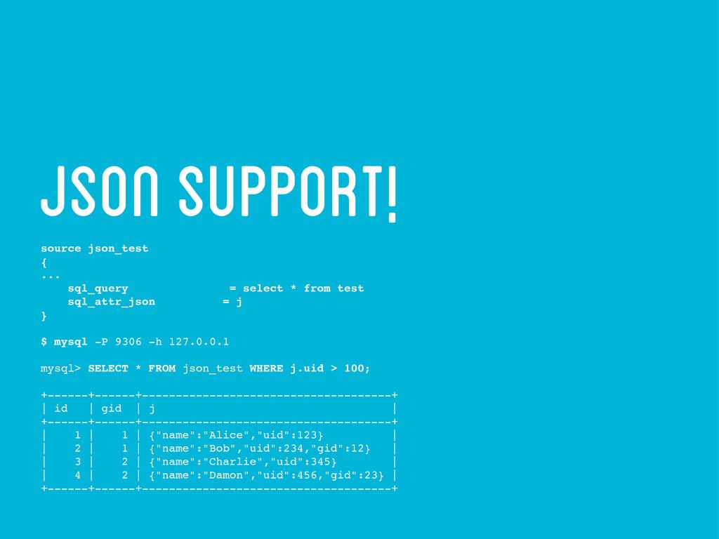 json support! source json_test { ... sql_query ...