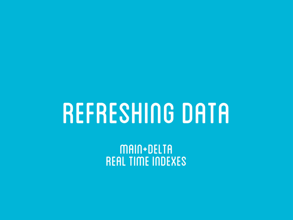 refreshing data main+delta real time indexes
