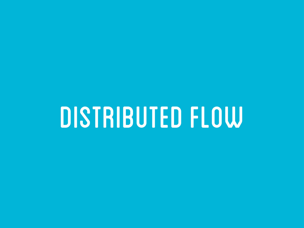 distributed flow