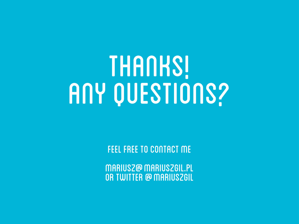 thanks! any questions? feel free to contact me ...