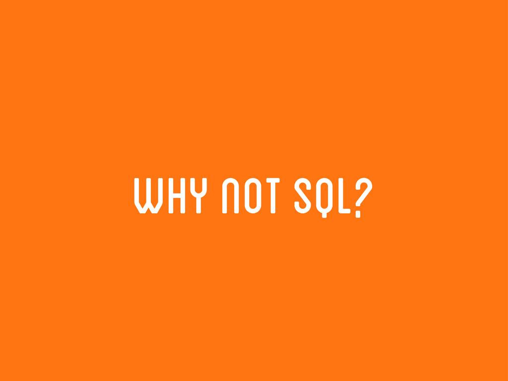 why not sql?