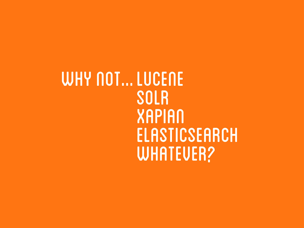 why not...lucene solr xapian elasticsearch what...