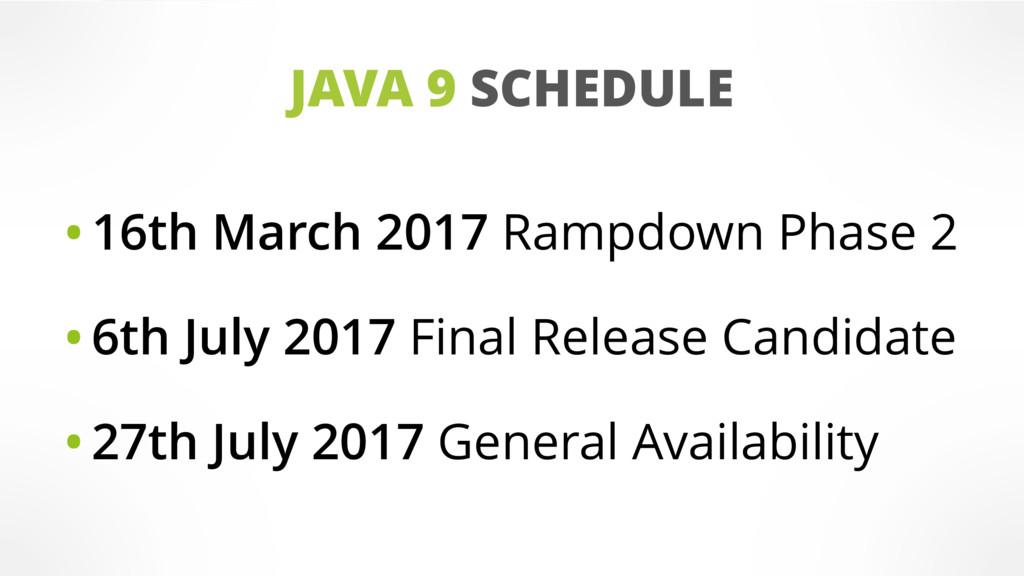 JAVA 9 SCHEDULE •16th March 2017 Rampdown Phase...