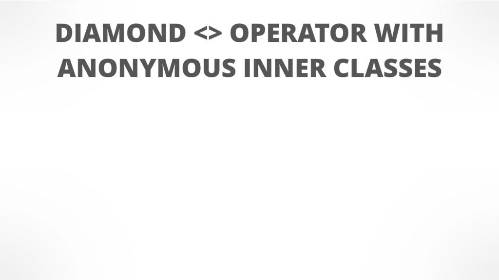 DIAMOND <> OPERATOR WITH ANONYMOUS INNER CLASSES