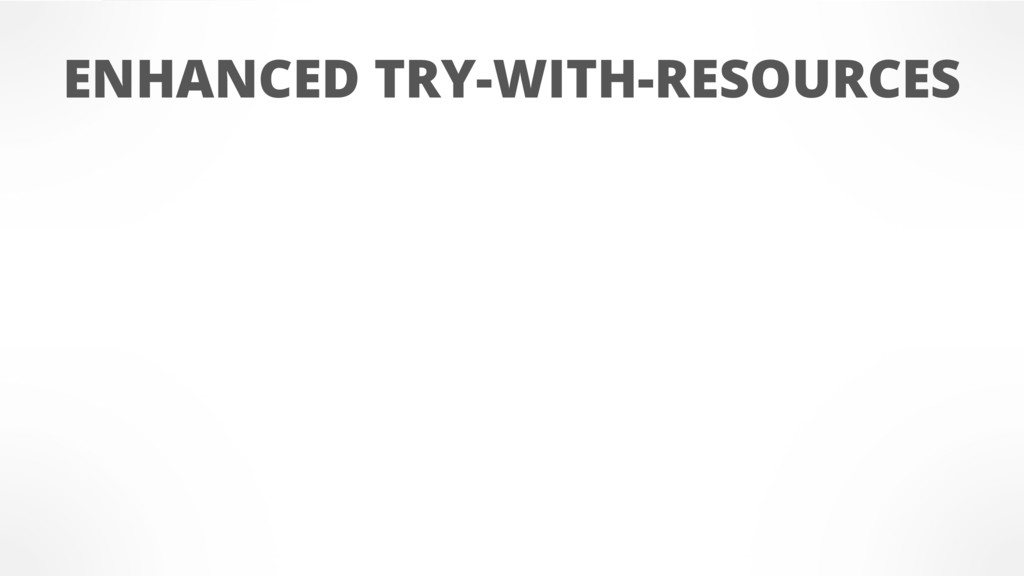 ENHANCED TRY-WITH-RESOURCES