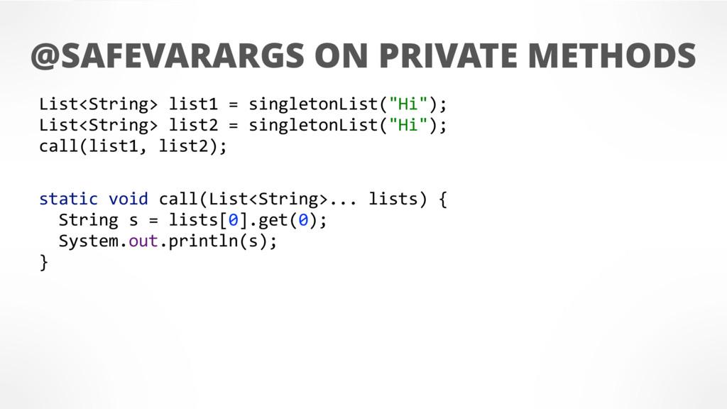 @SAFEVARARGS ON PRIVATE METHODS List<String> li...