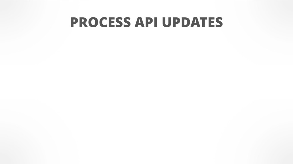 PROCESS API UPDATES