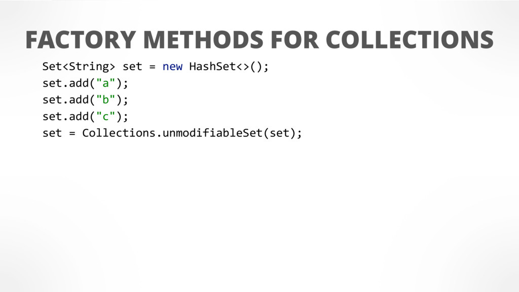 FACTORY METHODS FOR COLLECTIONS Set<String> set...