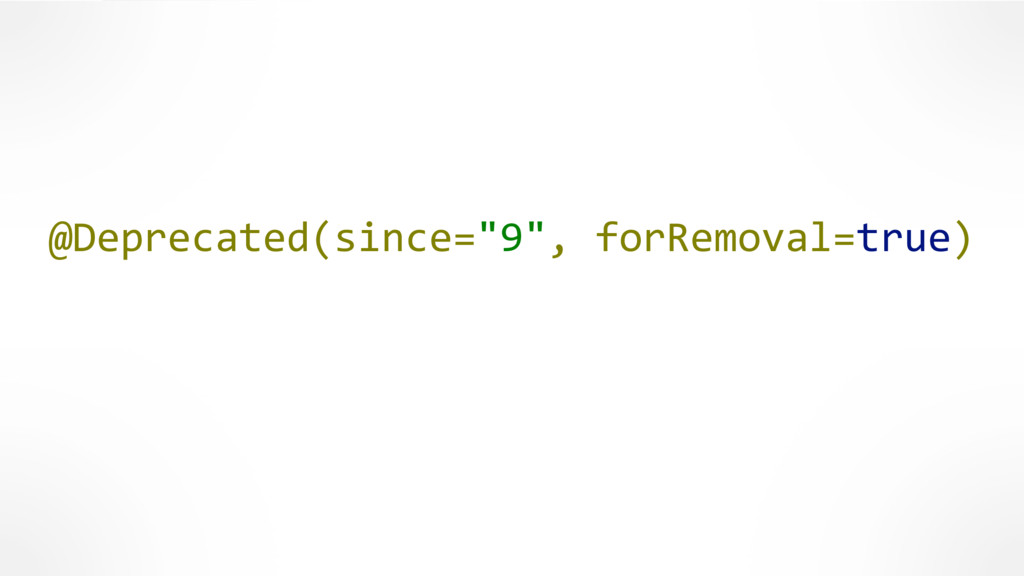 """@Deprecated(since=""""9"""", forRemoval=true)"""