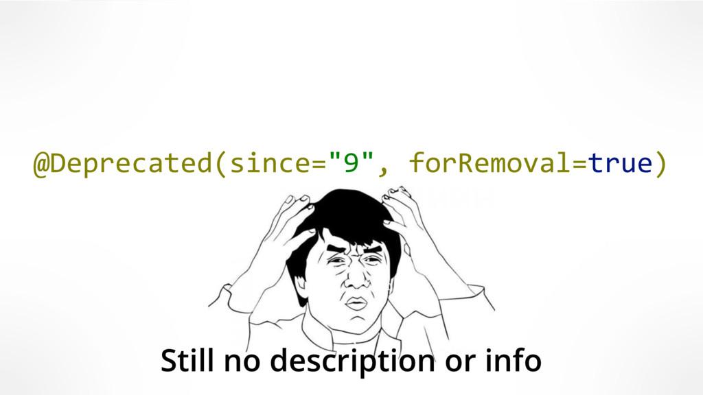"""@Deprecated(since=""""9"""", forRemoval=true) Still n..."""
