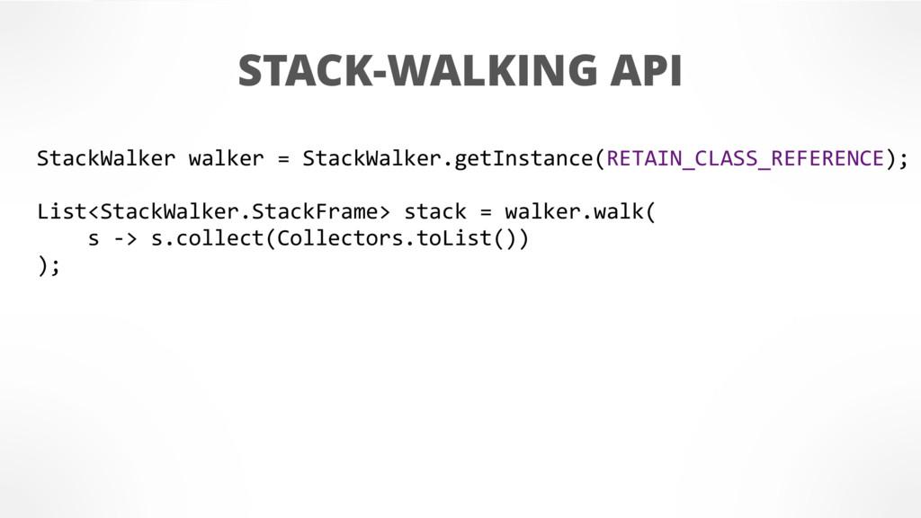 STACK-WALKING API StackWalker walker = StackWal...