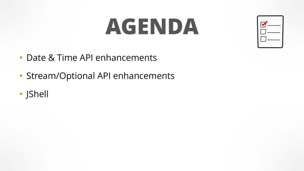 AGENDA • Date & Time API enhancements • Stream/...
