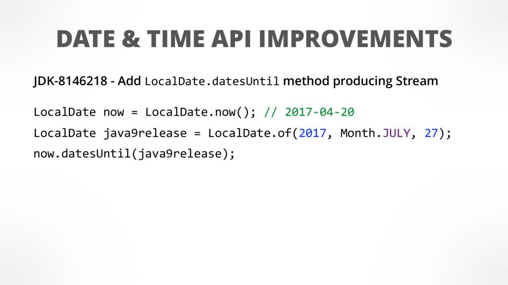 DATE & TIME API IMPROVEMENTS LocalDate now = Lo...
