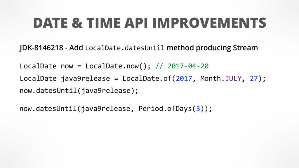 DATE & TIME API IMPROVEMENTS now.datesUntil(jav...